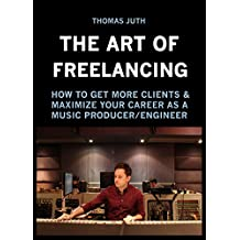 The Art of Freelancing: How to get more clients and maximize your career as a Music Producer/Engineer (English Edition)