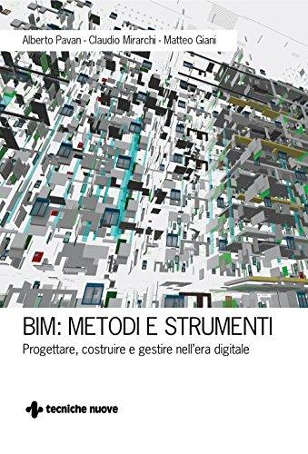 BIM: Metodi e strumenti: Progettare, costruire e gestire nell'era digitale di Alberto Pavan,Claudio Mirarchi,Matteo Giani