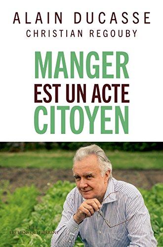 Manger est un acte citoyen (LIENS QUI LIBER) par Alain Ducasse