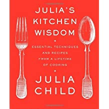 Julia's Kitchen Wisdom: Essential Techniques and Recipes from a Lifetime of Cooking by Julia Child (2009-06-23)