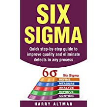 Six Sigma: Quick Step-By-Step Guide To Improve Quality And Eliminate Defects In Any Process (six sigma belts, six sigma handbook) (English Edition)