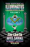 Earth Will Shake: 1 (Historical Illuminatus Chronicles): The History of the Early Illuminati