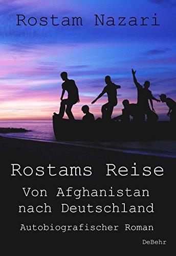 Rostams Reise - Von Afghanistan nach Deutschland - Autobiografischer Roman