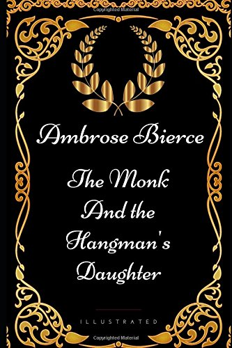 The Monk and the Hangman's Daughter: By Ambrose Bierce - Illustrated