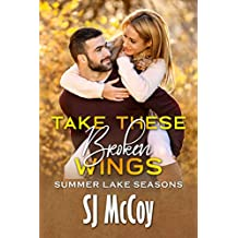 Take These Broken Wings (Summer Lake Seasons Book 1)