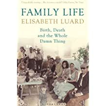 Family Life: Birth, Death and the Whole Damn Thing