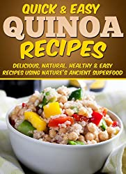Quinoa Recipes: Delicious, Natural, Healthy & Easy Recipes Using Nature's Ancient Superfood (Quick and Easy Series) (English Edition)