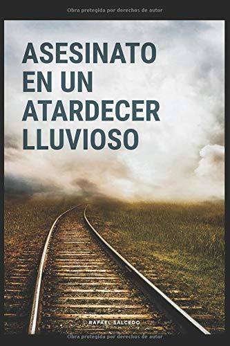 Asesinato en un atardecer lluvioso por Rafael Salcedo Ramírez