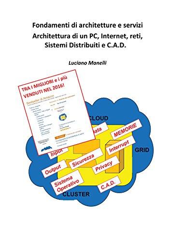 Luciano Manelli - Fondamenti di architetture e servizi architettura di un PC, Internet, reti, Sistemi Distribuiti e C.A.D. (2015)