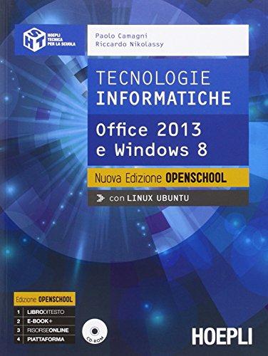 Tecnologie informatiche. Nuova edizione openschool. Office 2013 e Windows 8. Per le Scuole superiori. Con CD-ROM