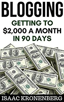 Blogging: Getting To $2,000 A Month In 90 Days (Blogging For Profit Book 2) by [Kronenberg, Isaac]