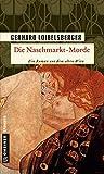 Die Naschmarkt-Morde: Historischer Kriminalroman. Ein Roman aus dem alten Wien (Historische Romane im GMEINER-Verlag)
