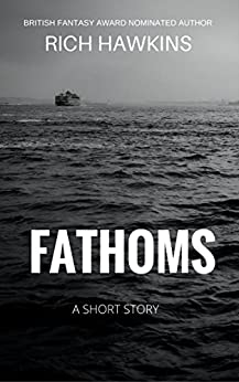Fathoms: A Supernatural Horror Short Story by [Hawkins, Rich]