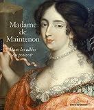Madame de Maintenon, dans les allées du pouvoir