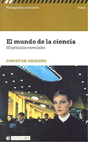 Mundo de la ciencia,El. 50 películas esenciales (Filmografías Esenciales) por Christian Aguilera