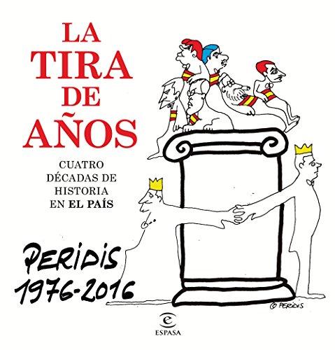 La tira de años. Peridis 1976-2016: Cuatro décadas de Historia en El País (Fuera de colección) por Peridis