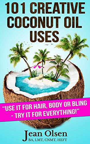 101 Creative Coconut Oil Uses: Use It for Hair, Body or Bling--Try It for Everything! (English Edition) -