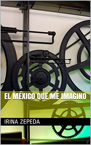 El México que me imagino por Irina Zepeda