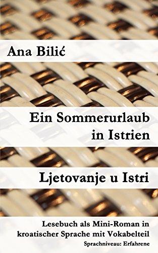 Ein Sommerurlaub in Istrien / Ljetovanje u Istri: Lesebuch als Mini-Roman in kroatischer Sprache mit Vokabelteil (Kroatisch leicht Mini-Romane) (Kindle Penguin Readers)