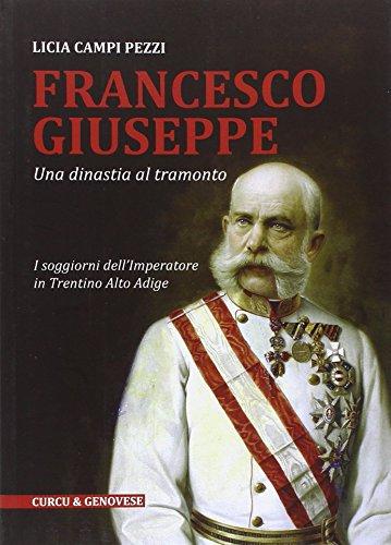 Francesco Giuseppe. Una dinastia al tramonto