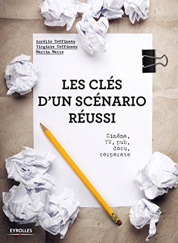 Les clés d'un scénario réussi: Cinéma, TV, pub, docu, corporate (Atout Carré) par Martin Matte