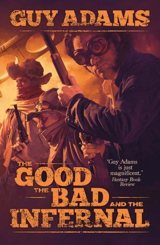 The Good the Bad and the Infernal (Heaven's Gate Trilogy) by Adams, Guy (2013) Mass Market Paperback