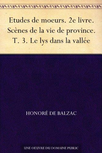 Couverture du livre Etudes de moeurs. 2e livre. Scènes de la vie de province. T. 3. Le lys dans la vallée