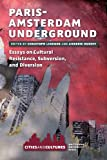 Paris-Amsterdam Underground: Essays on Cultural Resistance, Subversion, and Diversion (Cities and Culture, Band 2)