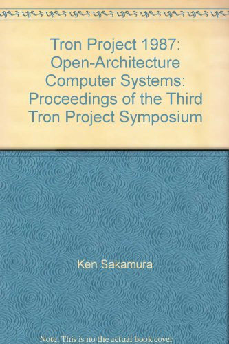 Tron Project 1987: Open-Architecture Computer Systems: Proceedings of the Third Tron Project Symposium par Ken Sakamura