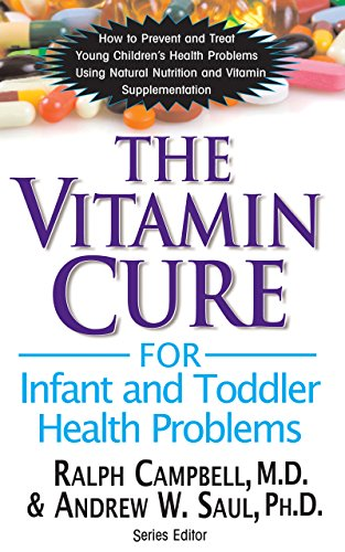 Vitamin Cure for Infant and Toddler Health Problems: How to Prevent and Treat Young Children's Health Problems Using  Nutrition and Vitamin Supplementation (The Vitamin Cure)
