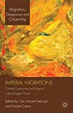 Imperial Migrations: Colonial Communities and Diaspora in the Portuguese World (Migration, Diasporas and Citizenship)