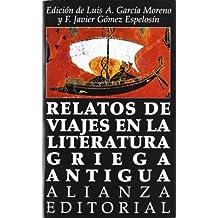 Relatos de Viajes En La Literatura Griega Antigua by Luis A. Garcia Moreno (2007-06-30)