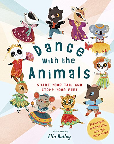 Dance with the Animals: Shake Your Tail and Stomp Your Feet por Ella Bailey