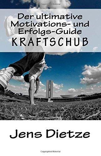 Buchseite und Rezensionen zu 'Kraftschub - Der ultimative Motivations- und Erfolgs-Guide' von Jens Dietze