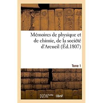 Mémoires de physique et de chimie, de la société d'Arcueil. Tome 1