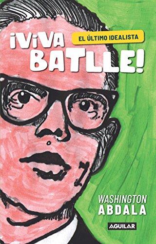 Viva Batlle!: El último idealista por Washington Abdala