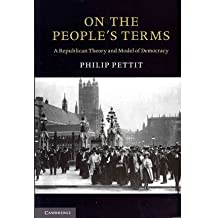 [(On the People's Terms: A Republican Theory and Model of Democracy)] [Author: Philip Pettit] published on (January, 2013)