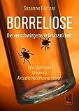Borreliose - Die verschwiegene Volkskrankheit: Krankheitsbild, Diagnose, aktuelle Naturheilverfahren