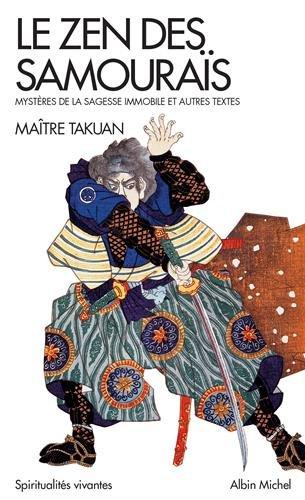 Le Zen des samouraïs: Mystères de la sagesse immobile et autres textes