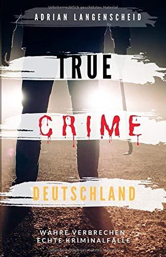 Buchseite und Rezensionen zu 'TRUE CRIME DEUTSCHLAND: Wahre Verbrechen echte Kriminalfälle Adrian Langenscheid 15 schockierende Kurzgeschichten aus dem wahren Leben' von Adrian Langenscheid