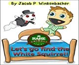 Let's Go Find The White Squirrel! (Squirrels - Rare Animale Series Book 2) (English Edition)