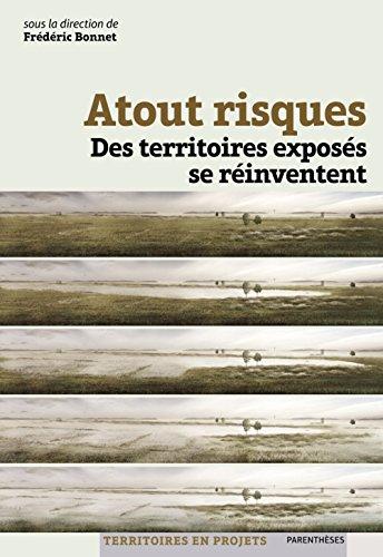 Atout risques : Des territoires exposés se réinventent par Frédéric Bonnet, Jean-François Morel, Jenny Reuillard, Collectif