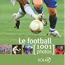Le football : 1001 Photos