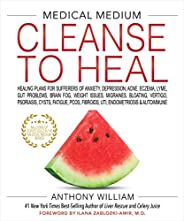 Medical Medium Cleanse to Heal: Healing Plans for Sufferers of Anxiety, Depression, Acne, Eczema, Lyme, Gut Pr