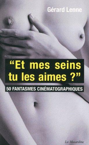 Et mes seins, tu les aimes? 50 fantasmes cinématographiques
