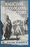 Magicians, Theologians and Doctors: Studies in Folk Medicine and Folklore as Reflecte...