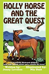 Holly Horse And the Great Quest: A beautifully illustrated children's book with animals, nature and valuable life lesson by Jenny Loveless (2014-06-24)