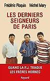 Les derniers seigneurs de Paris - Quand la P.J. traque le clan Hornec