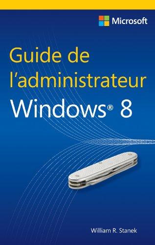 Guide de l'administrateur Windows 8 par William Stanek