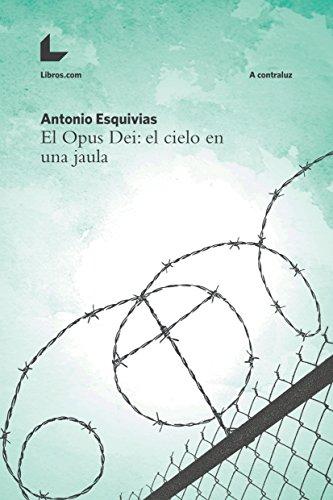 El Opus Dei: el cielo en una jaula (A contraluz) por Antonio Esquivias